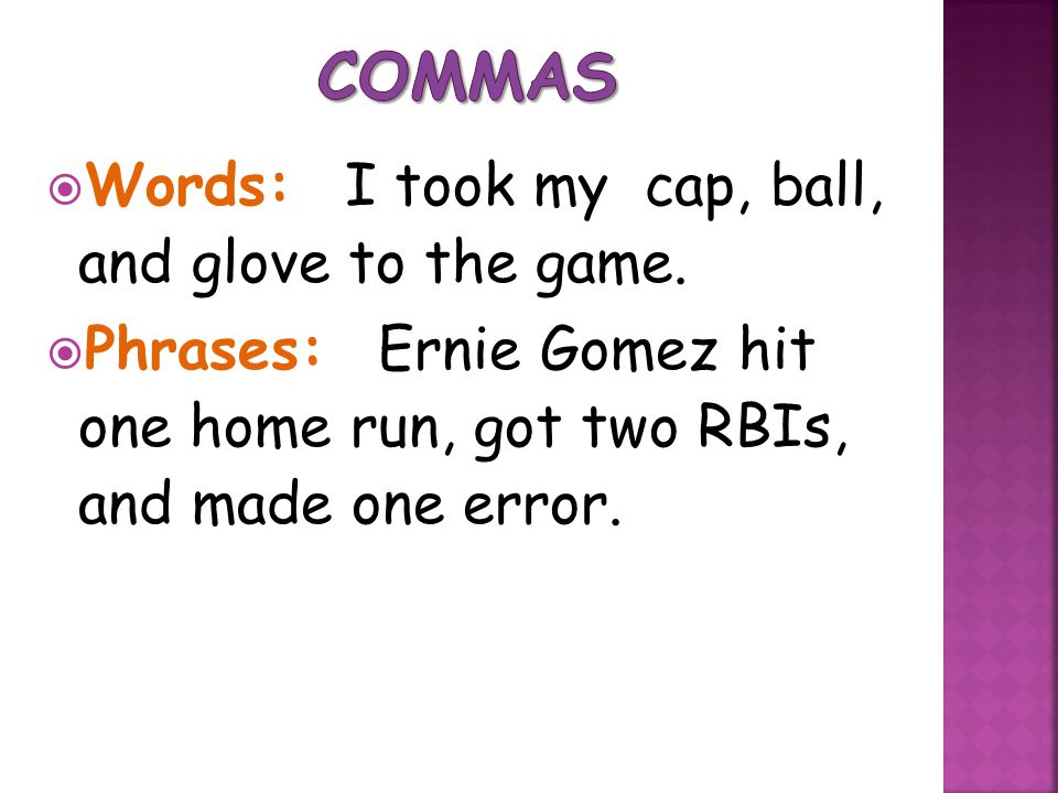 Commas Words: I took my cap, ball, and glove to the game.