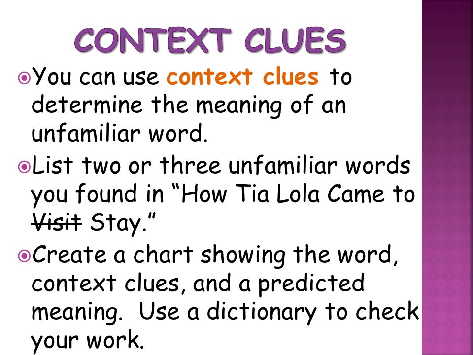 Context Clues You can use context clues to determine the meaning of an unfamiliar word.