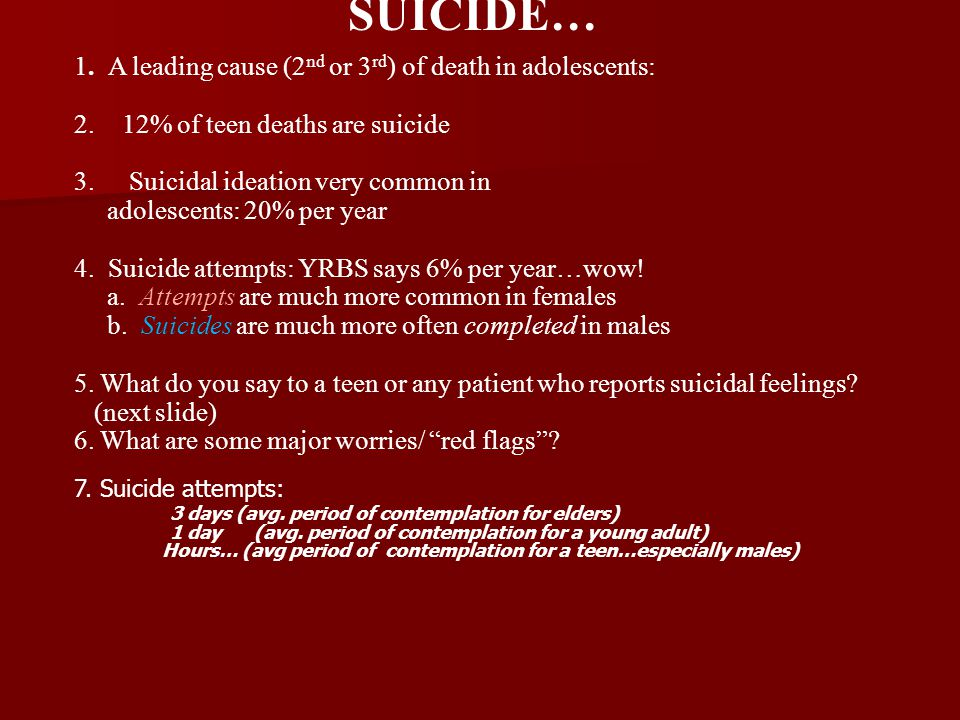 SUICIDE… 1. A leading cause (2nd or 3rd) of death in adolescents: