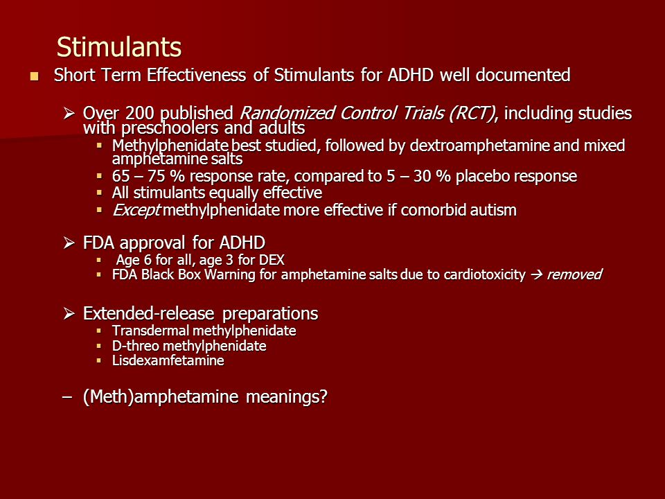 Stimulants Short Term Effectiveness of Stimulants for ADHD well documented.