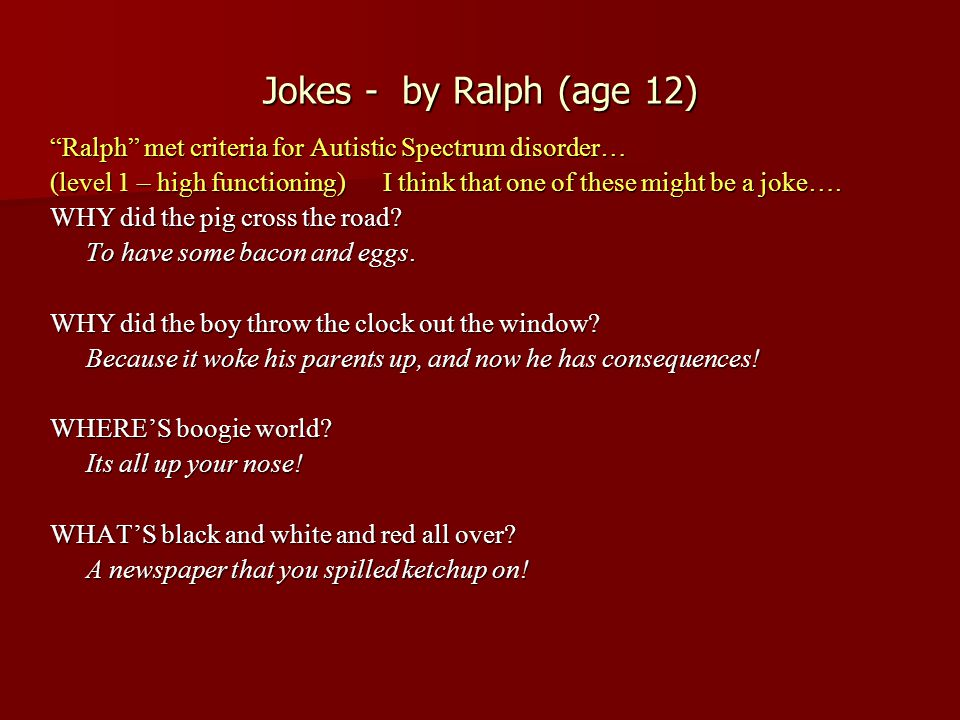 Jokes - by Ralph (age 12) Ralph met criteria for Autistic Spectrum disorder…