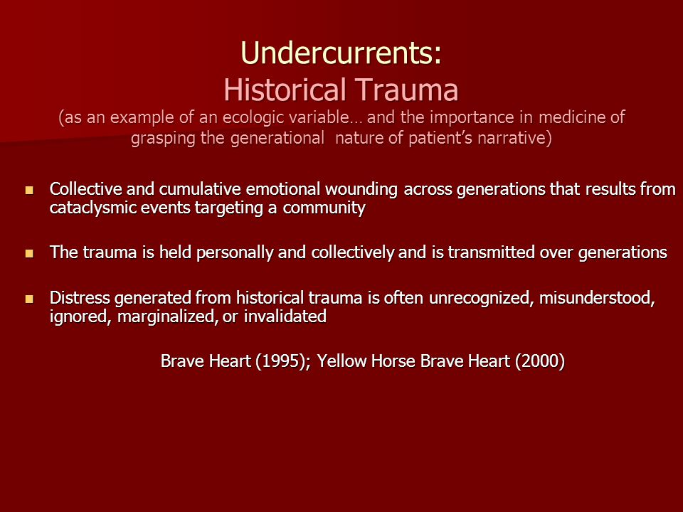 Undercurrents: Historical Trauma (as an example of an ecologic variable… and the importance in medicine of grasping the generational nature of patient's narrative)