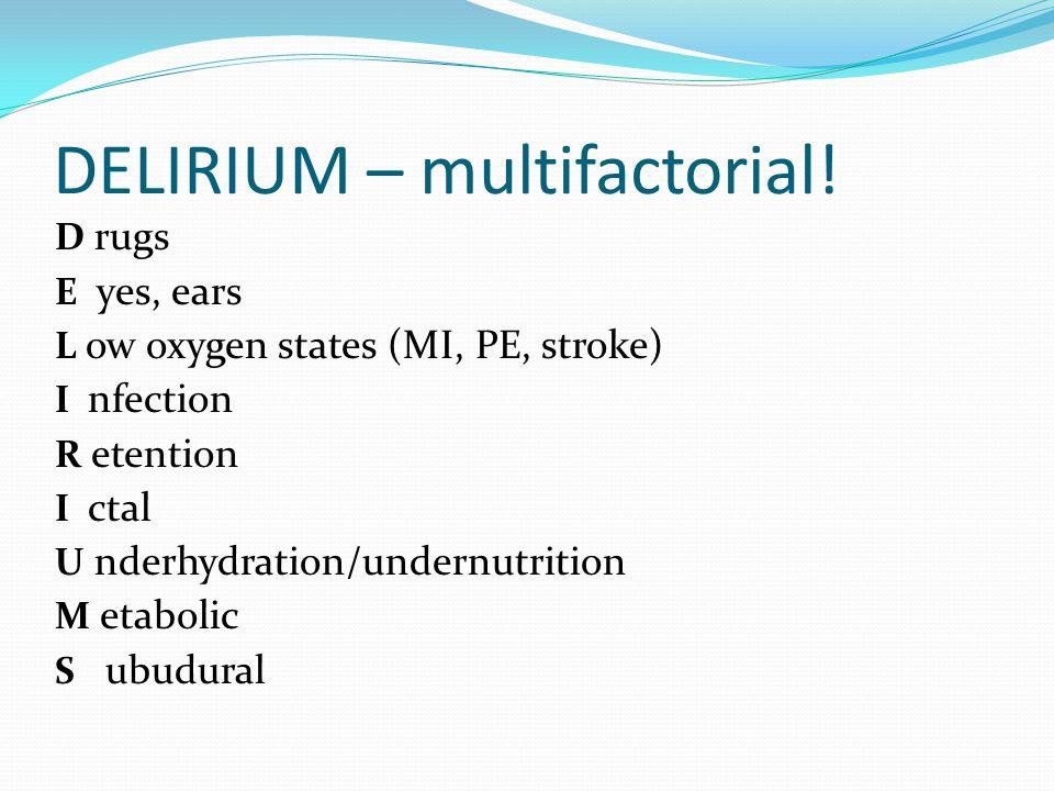 DELIRIUM – multifactorial!