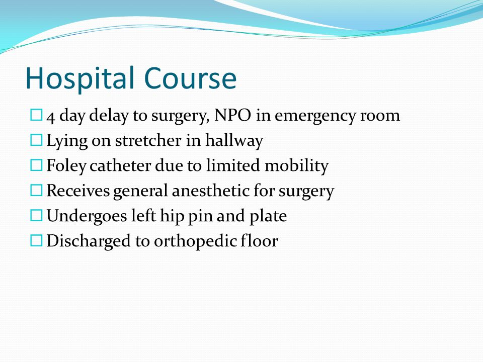 Hospital Course 4 day delay to surgery, NPO in emergency room