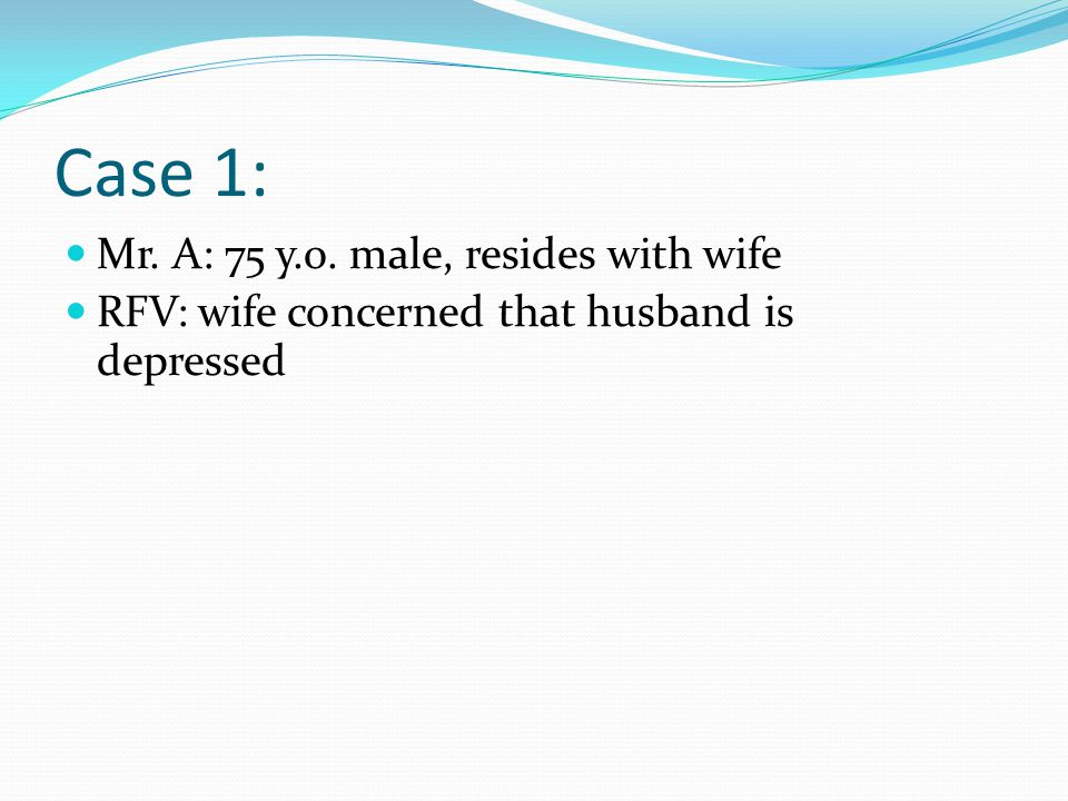 Case 1: Mr. A: 75 y.o. male, resides with wife