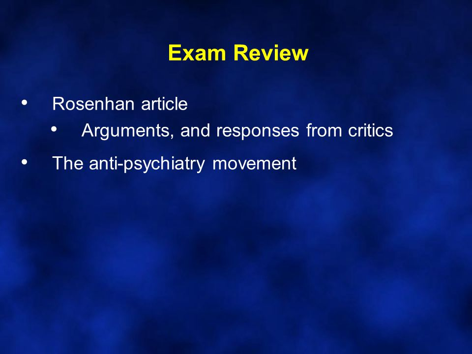 Exam Review Rosenhan article Arguments, and responses from critics