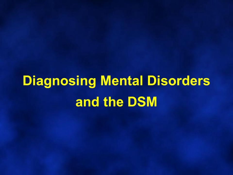 Diagnosing Mental Disorders and the DSM