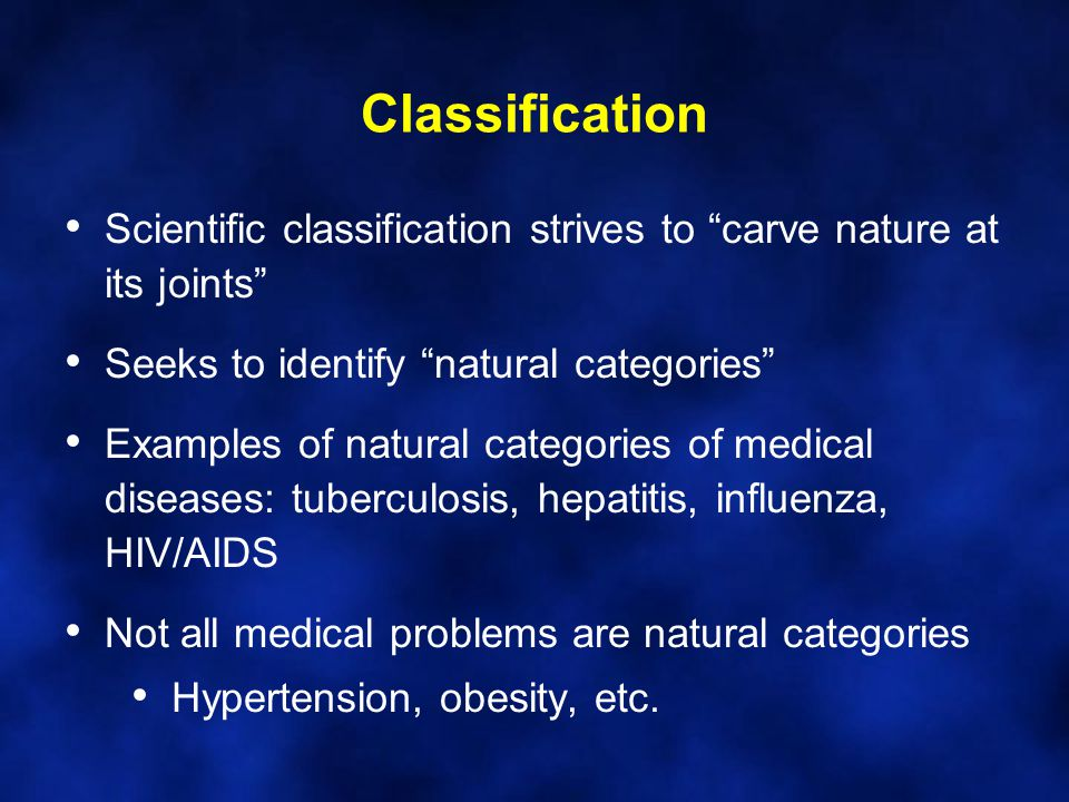 Classification Scientific classification strives to carve nature at its joints Seeks to identify natural categories