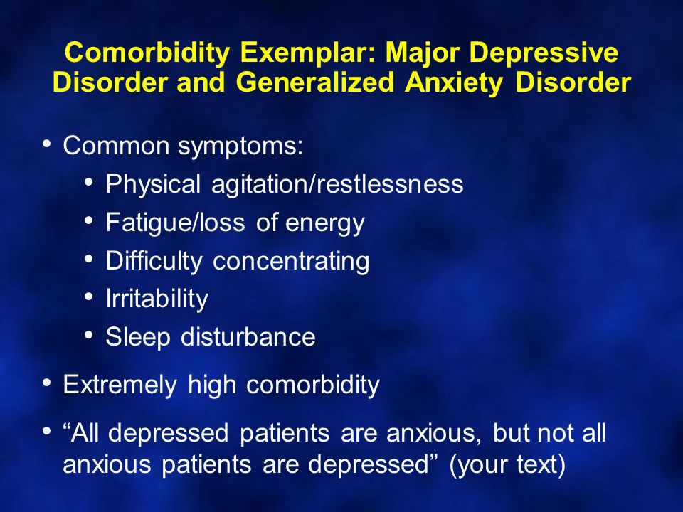 Comorbidity Exemplar: Major Depressive Disorder and Generalized Anxiety Disorder