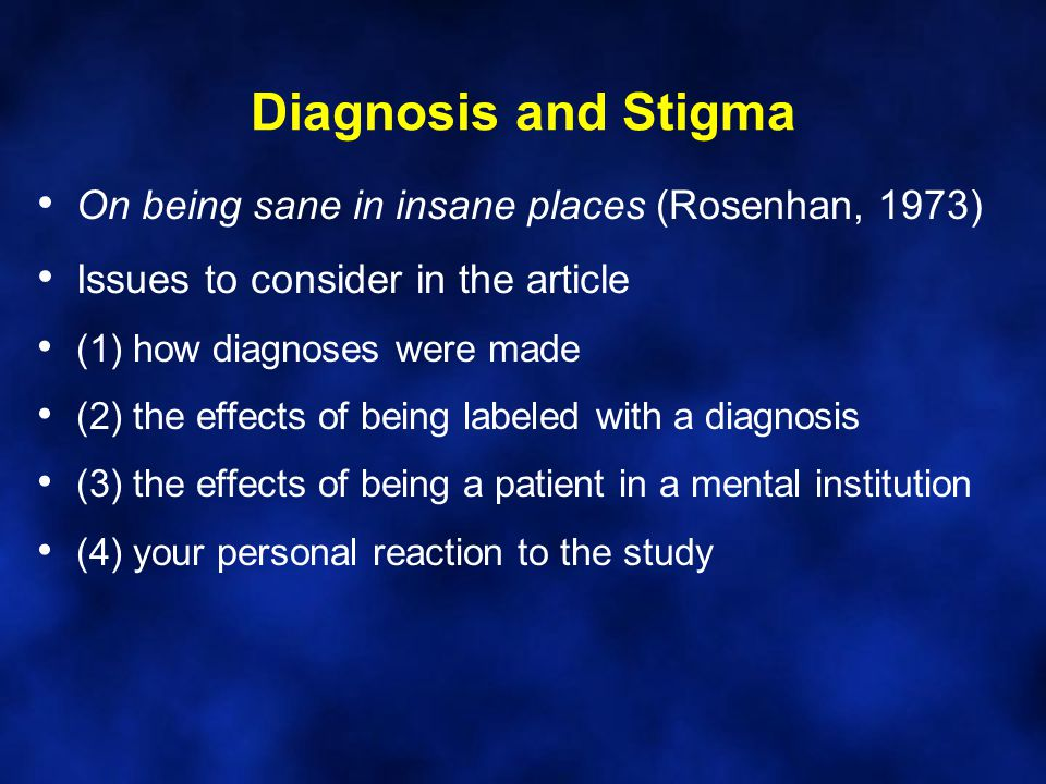 Diagnosis and Stigma On being sane in insane places (Rosenhan, 1973)