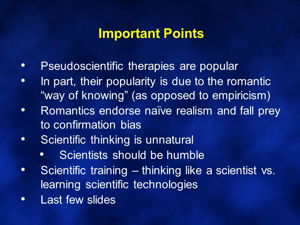 Important Points Pseudoscientific therapies are popular