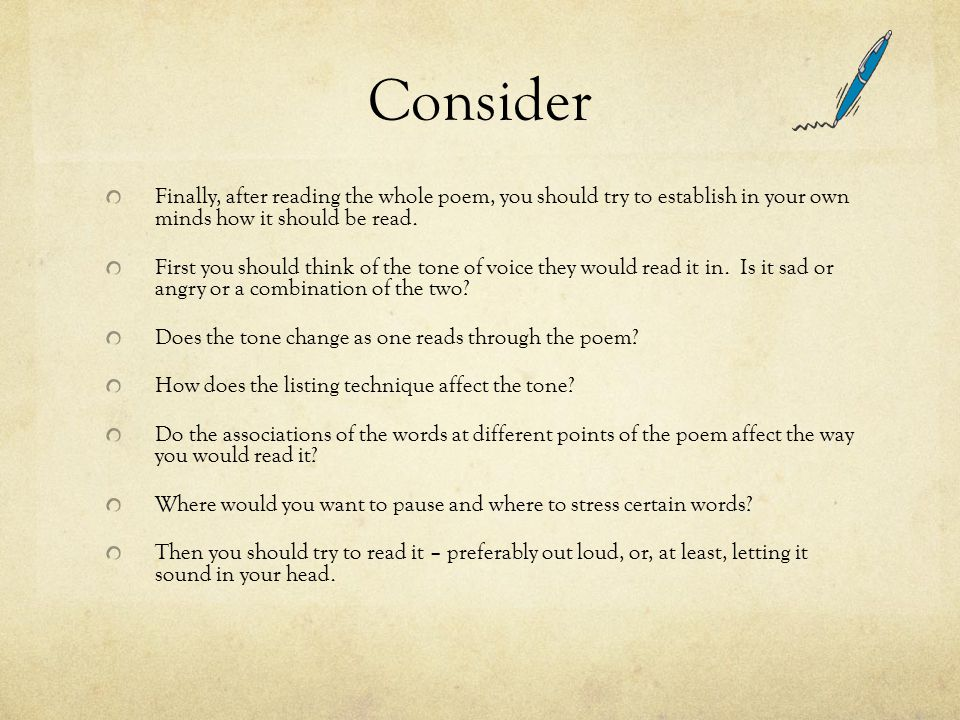 Consider Finally, after reading the whole poem, you should try to establish in your own minds how it should be read.