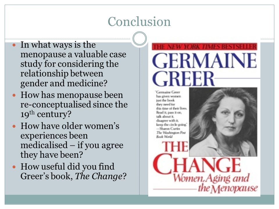 Conclusion In what ways is the menopause a valuable case study for considering the relationship between gender and medicine