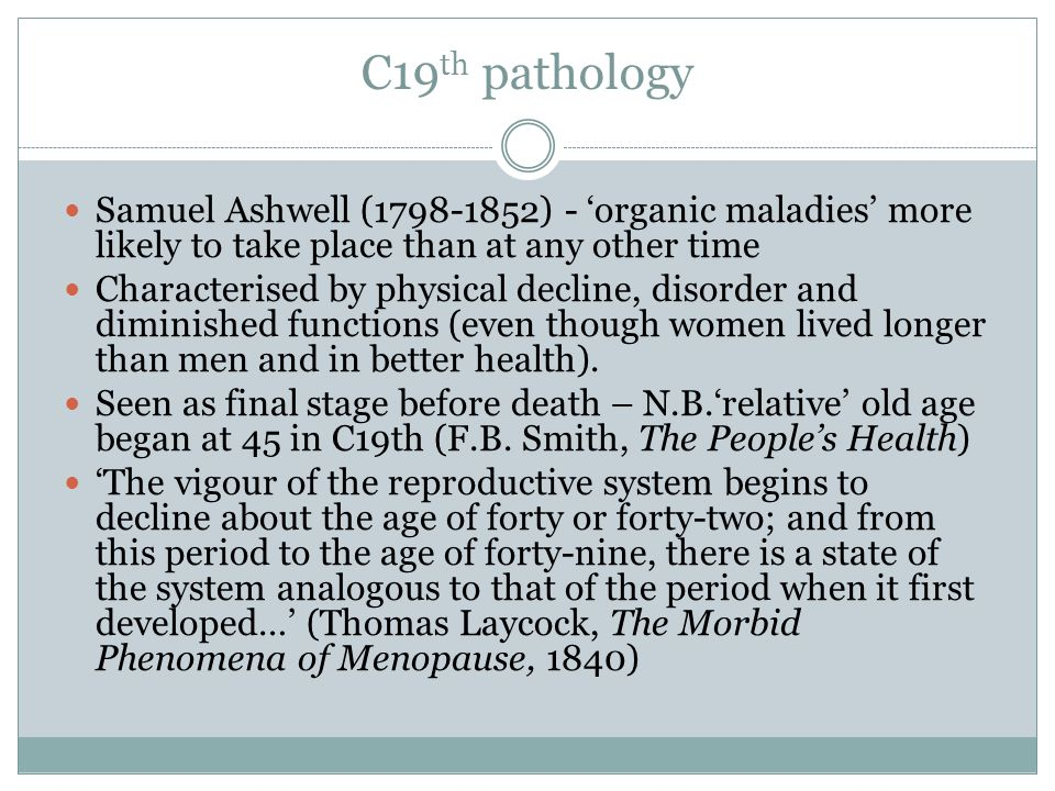 C19th pathology Samuel Ashwell (1798-1852) - 'organic maladies' more likely to take place than at any other time.