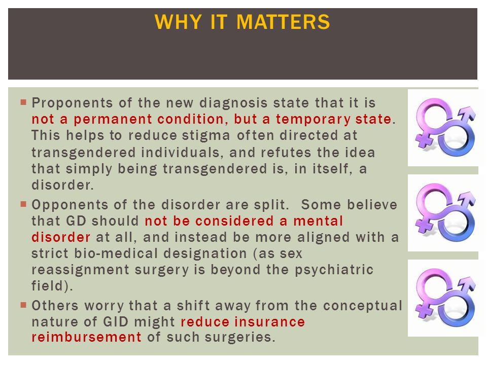 WHY IT MATTERS Proponents of the new diagnosis state that it is