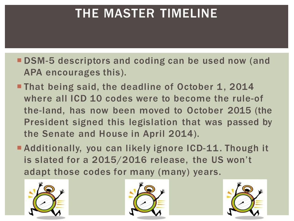 THE MASTER TIMELINE DSM-5 descriptors and coding can be used now (and APA encourages this).