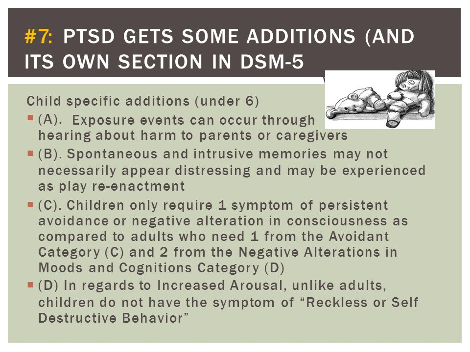  (A). #7: PTSD GETS SOME ADDITIONS (AND ITS OWN SECTION IN DSM-5