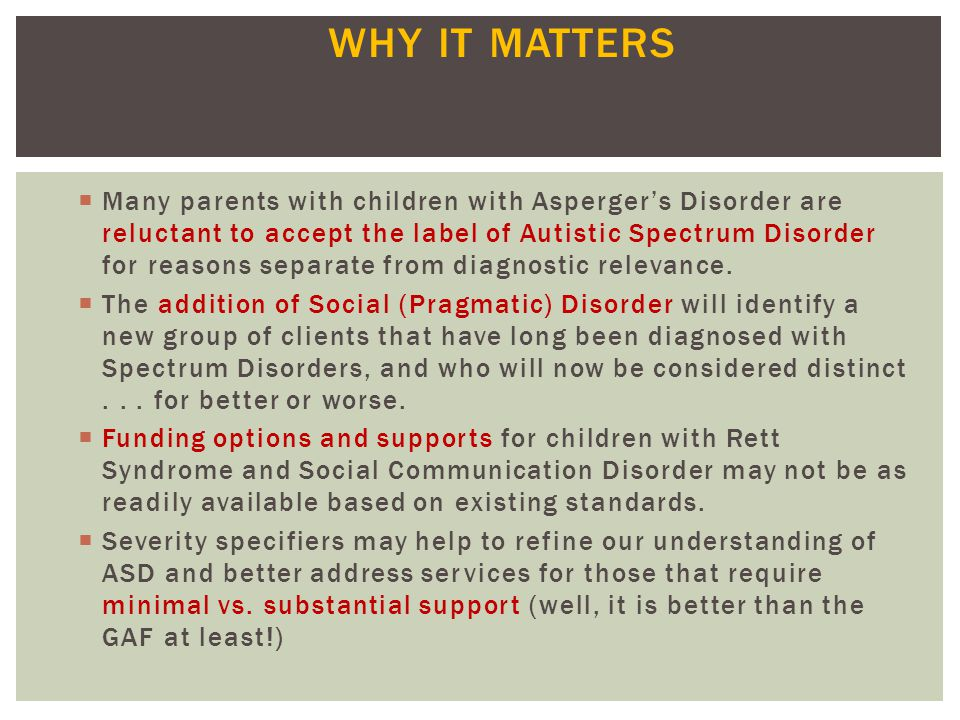 WHY IT MATTERS Many parents with children with Asperger's Disorder are