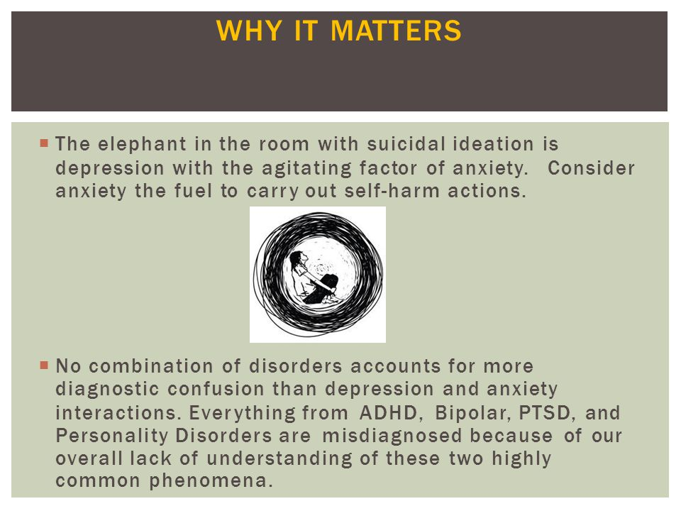 WHY IT MATTERS The elephant in the room with suicidal ideation is