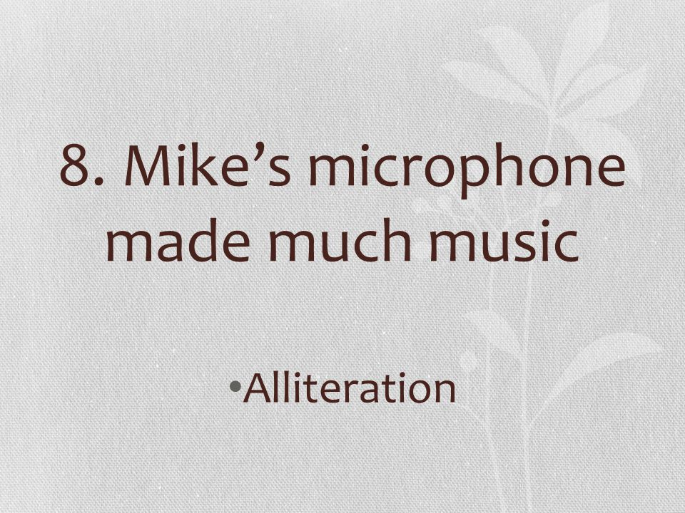 8. Mike's microphone made much music
