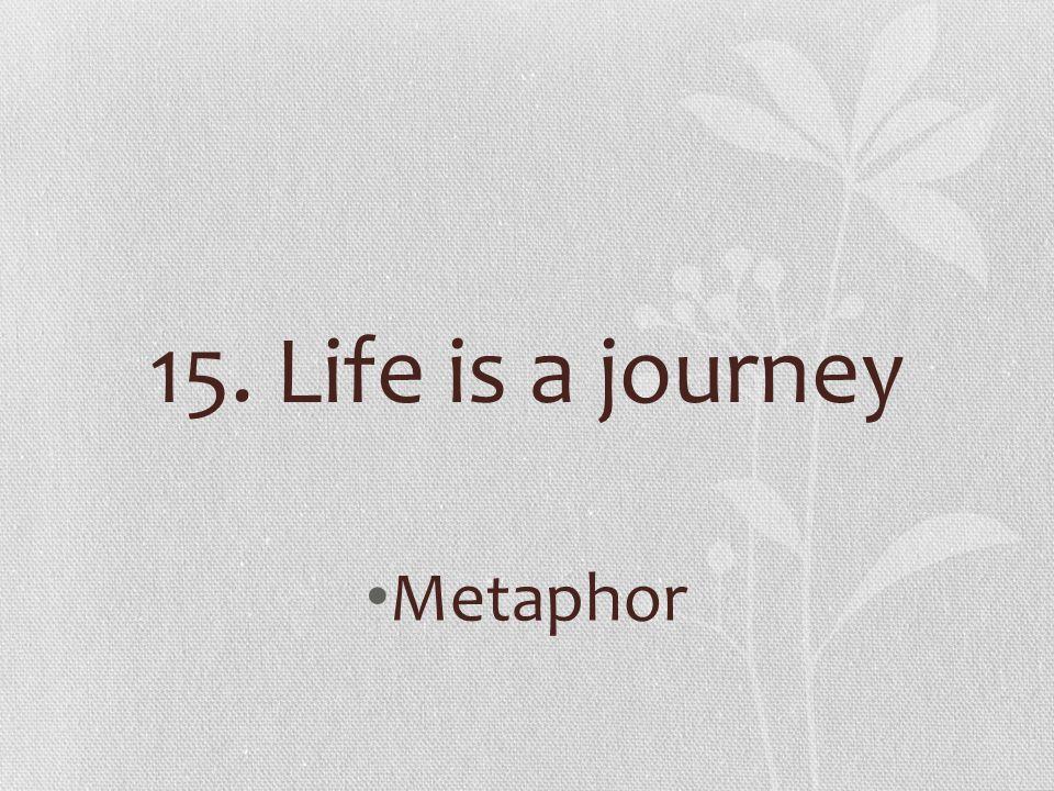 15. Life is a journey Metaphor