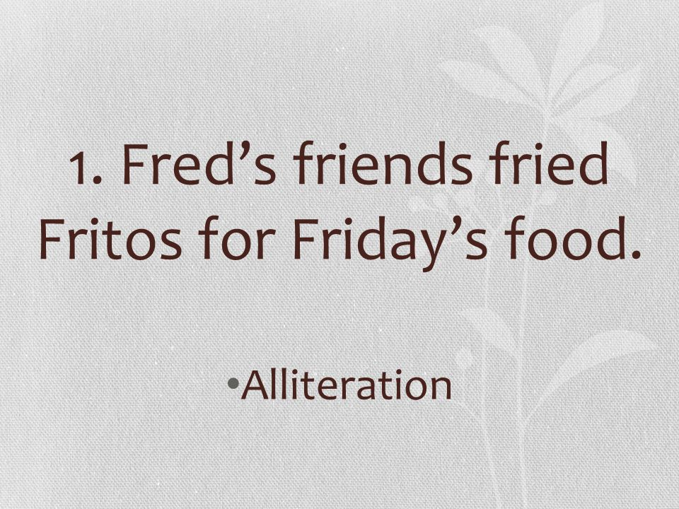 1. Fred's friends fried Fritos for Friday's food.