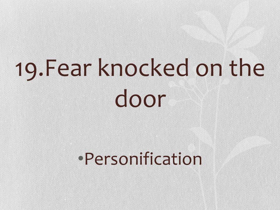 19.Fear knocked on the door