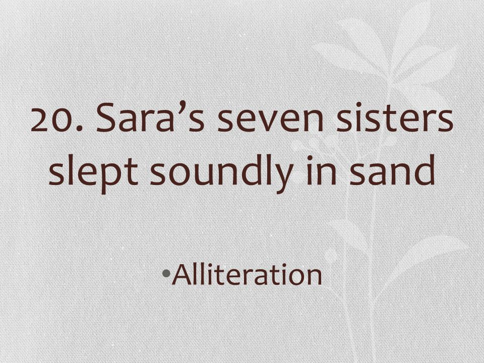 20. Sara's seven sisters slept soundly in sand