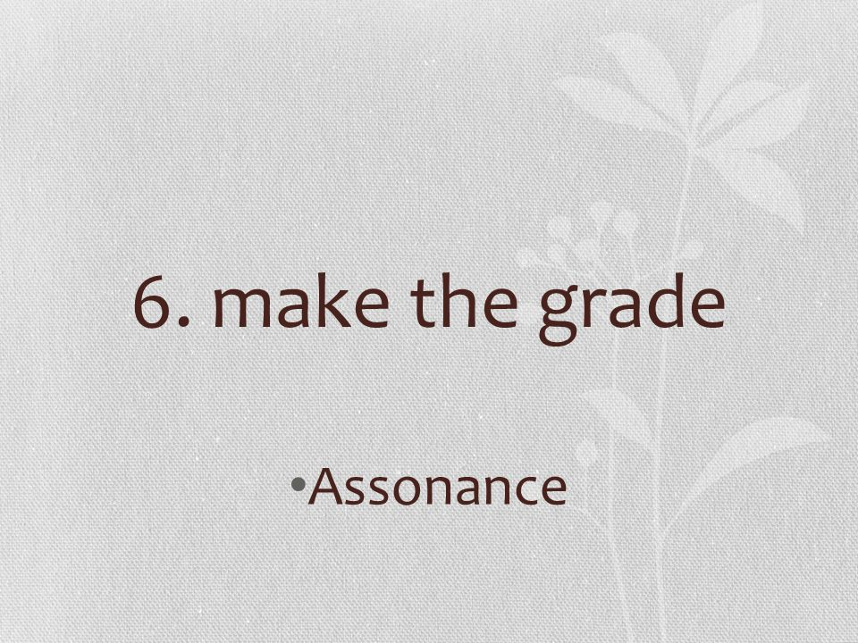 6. make the grade Assonance