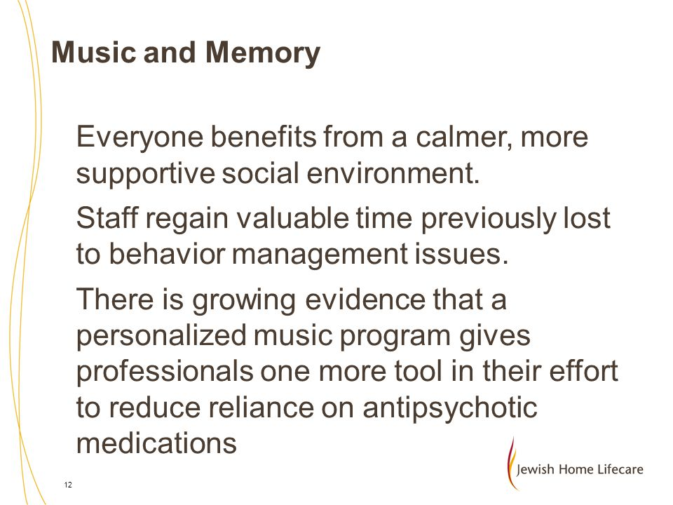 Music and Memory Everyone benefits from a calmer, more supportive social environment.