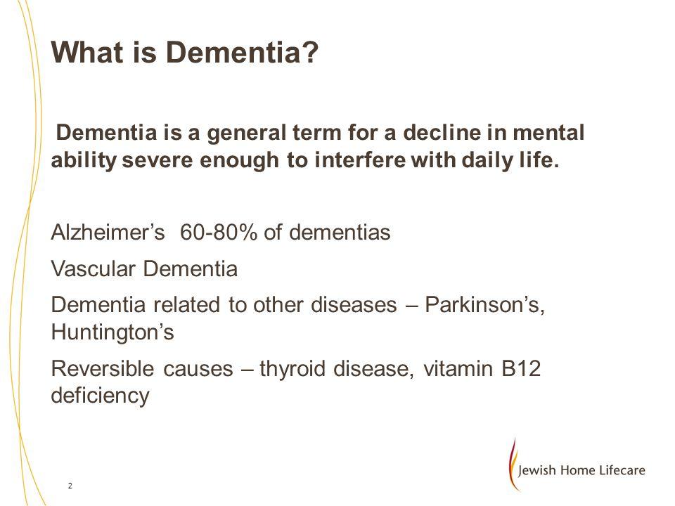 What is Dementia Alzheimer's 60-80% of dementias Vascular Dementia