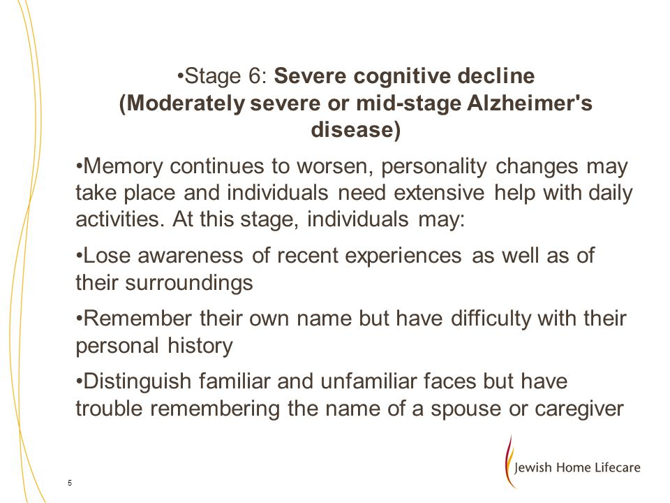 Stage 6: Severe cognitive decline (Moderately severe or mid-stage Alzheimer s disease)