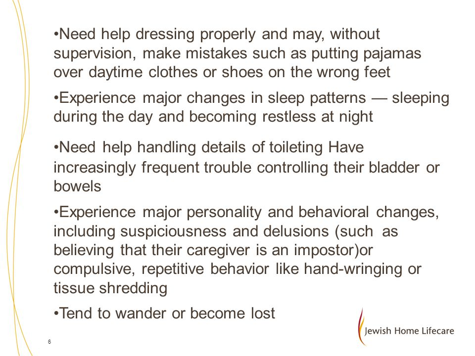 Need help dressing properly and may, without supervision, make mistakes such as putting pajamas over daytime clothes or shoes on the wrong feet