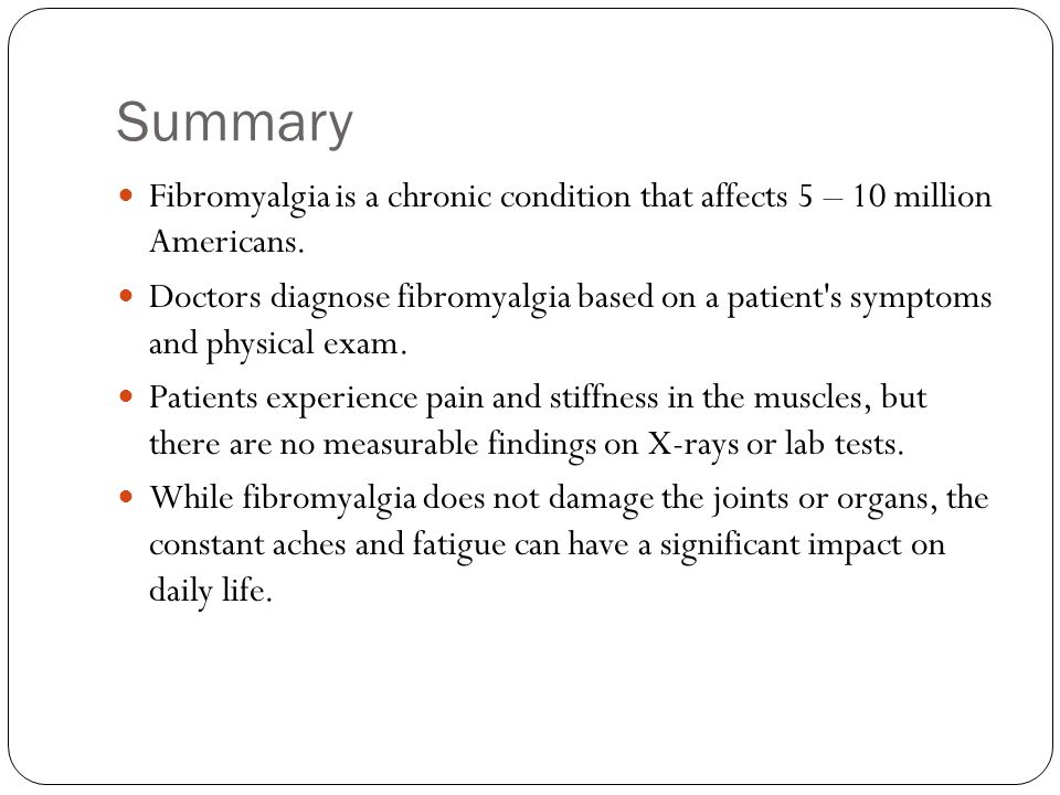 Summary Fibromyalgia is a chronic condition that affects 5 – 10 million Americans.