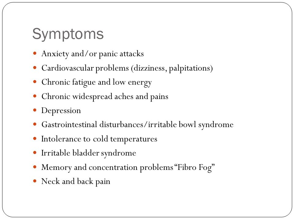 Symptoms Anxiety and/or panic attacks