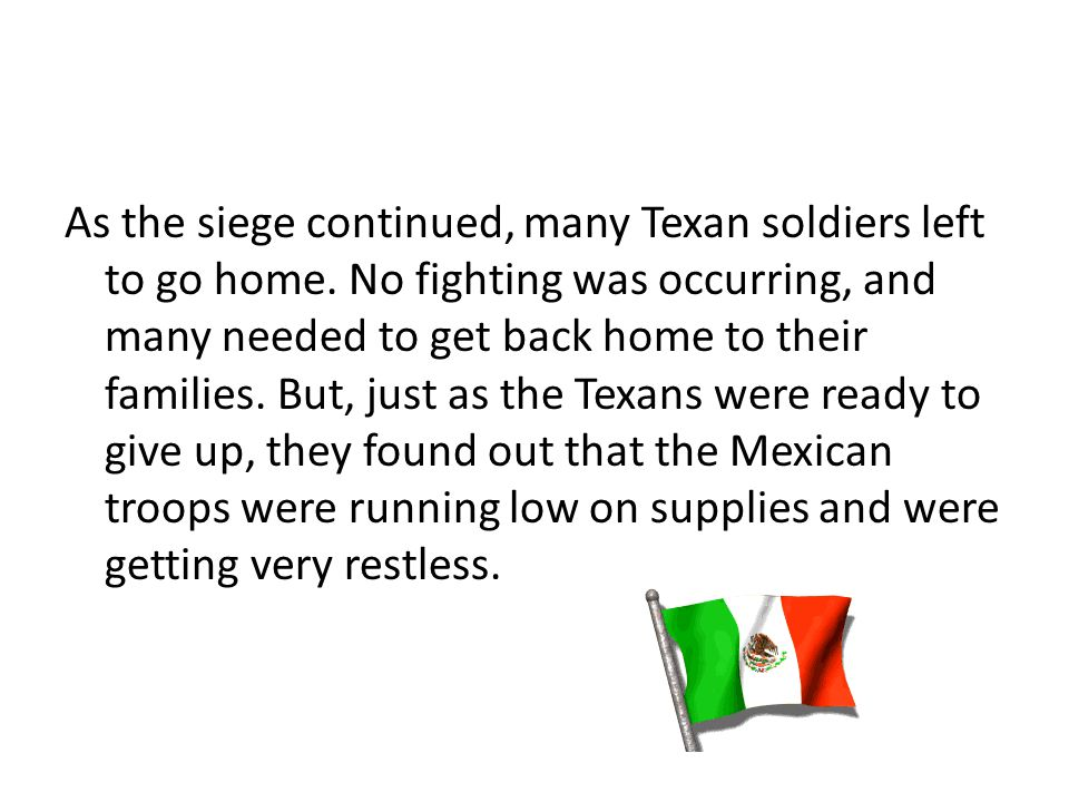 As the siege continued, many Texan soldiers left to go home