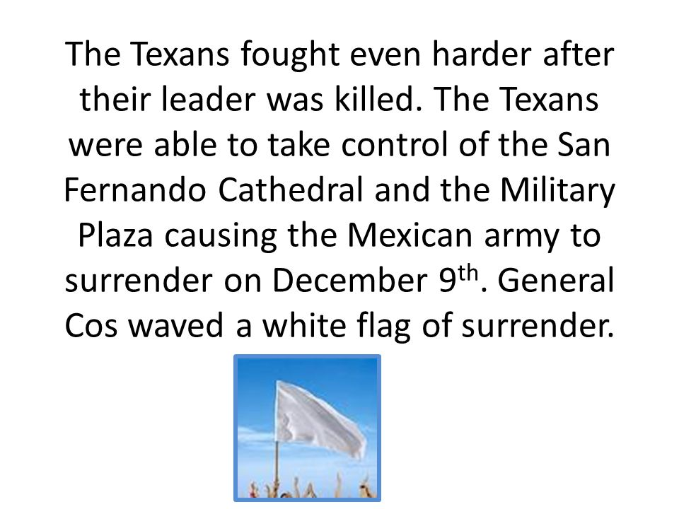 The Texans fought even harder after their leader was killed