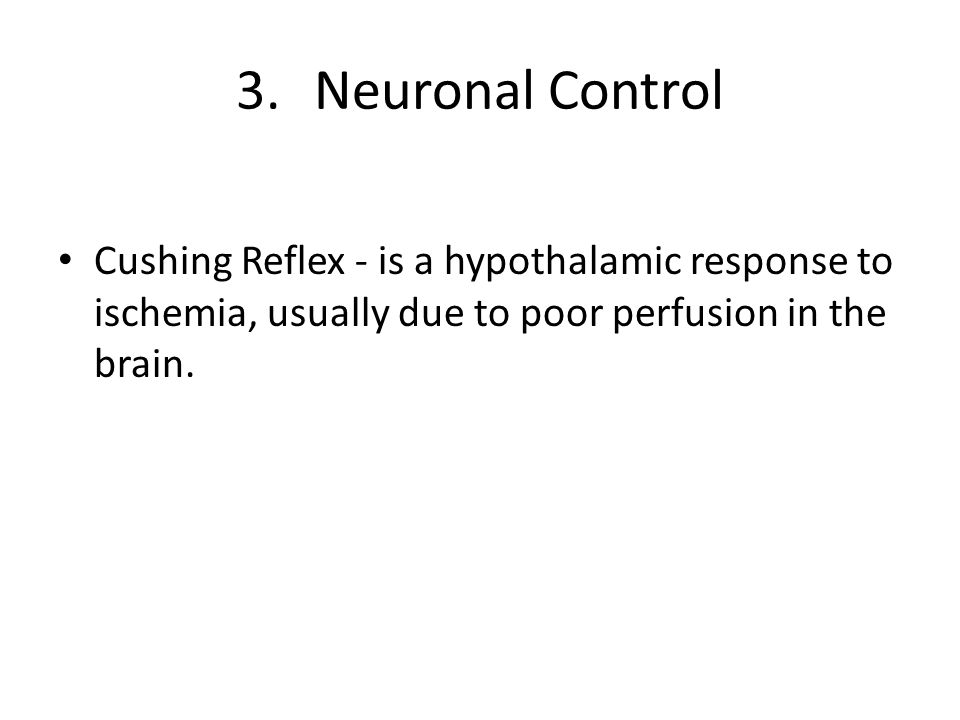 Neuronal Control Cushing Reflex - is a hypothalamic response to ischemia, usually due to poor perfusion in the brain.