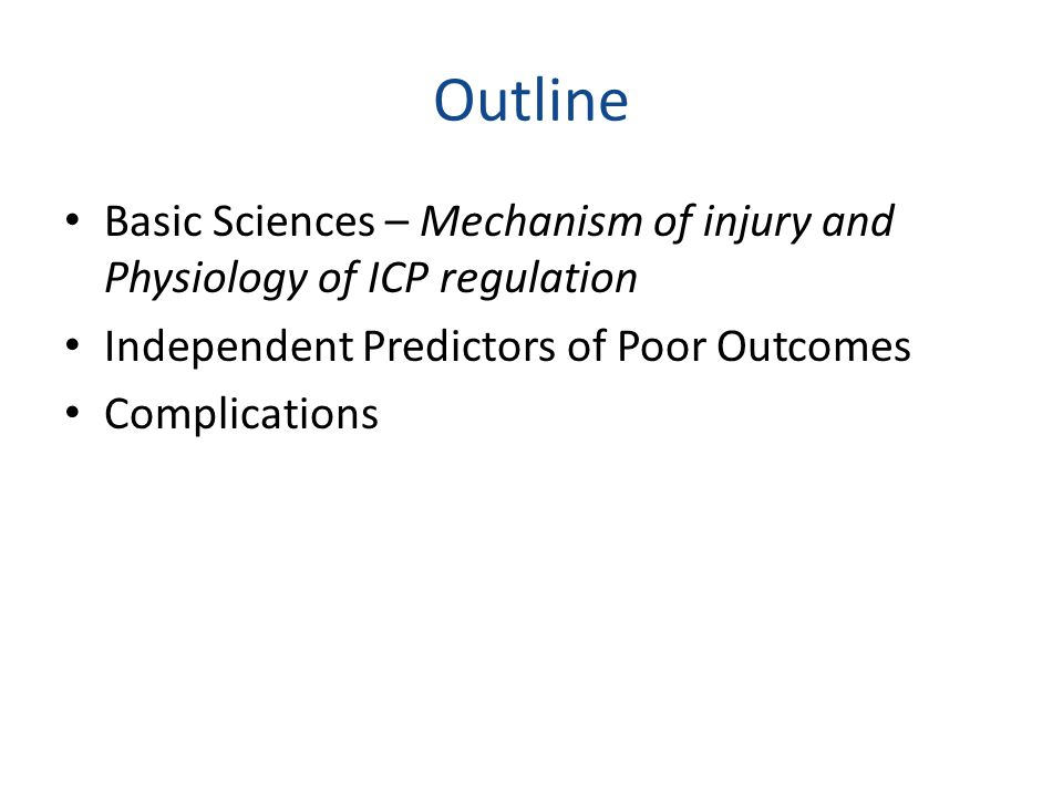 Outline Basic Sciences – Mechanism of injury and Physiology of ICP regulation. Independent Predictors of Poor Outcomes.