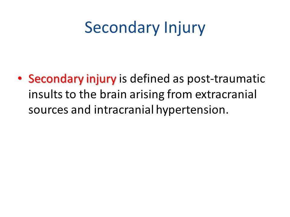 Secondary Injury Secondary injury is defined as post-traumatic insults to the brain arising from extracranial sources and intracranial hypertension.