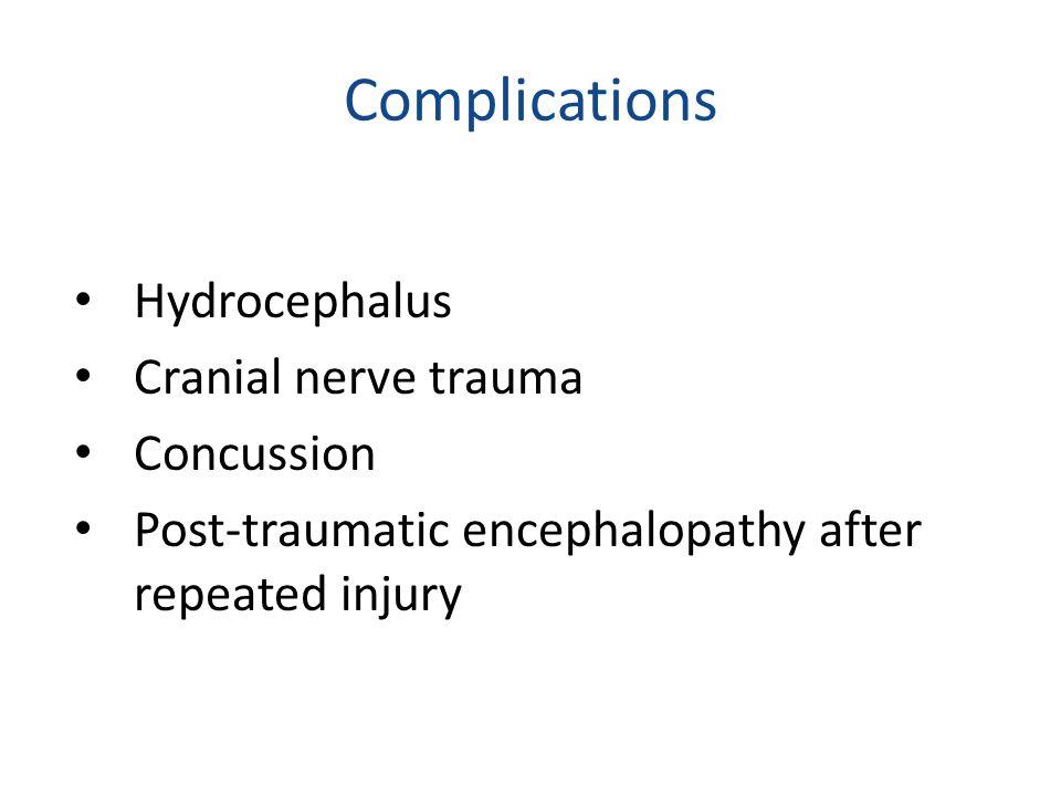 Complications Hydrocephalus Cranial nerve trauma Concussion