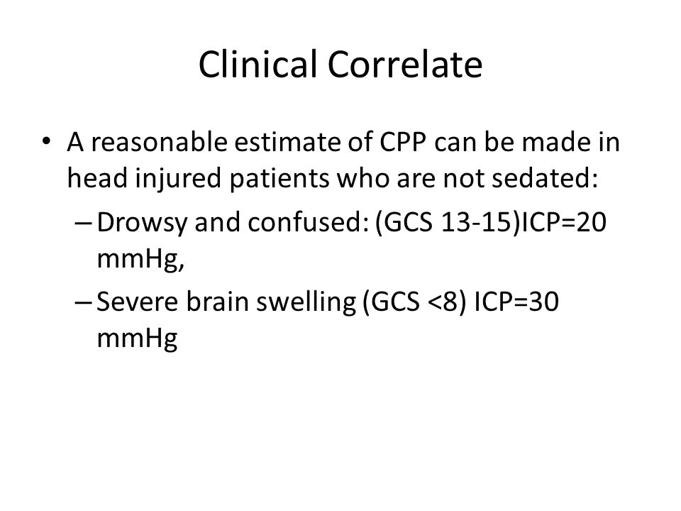 Clinical Correlate A reasonable estimate of CPP can be made in head injured patients who are not sedated:
