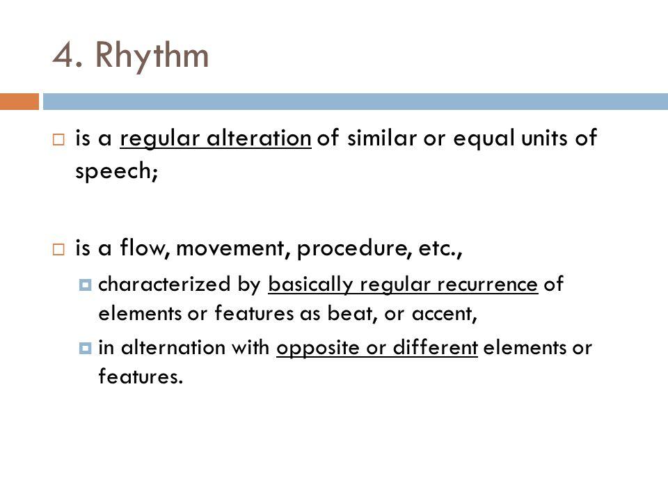 4. Rhythm is a regular alteration of similar or equal units of speech;