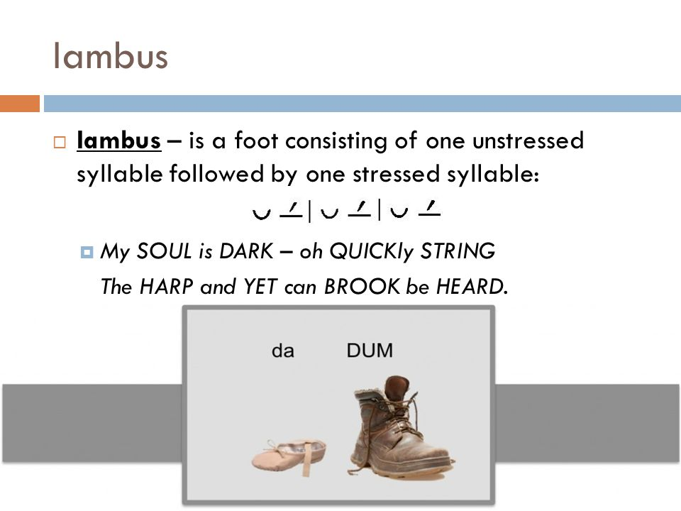 Iambus Iambus – is a foot consisting of one unstressed syllable followed by one stressed syllable: