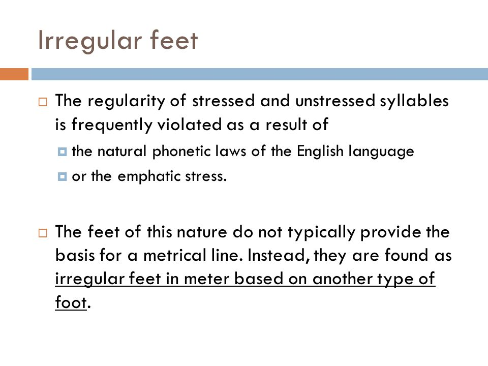 Irregular feet The regularity of stressed and unstressed syllables is frequently violated as a result of.