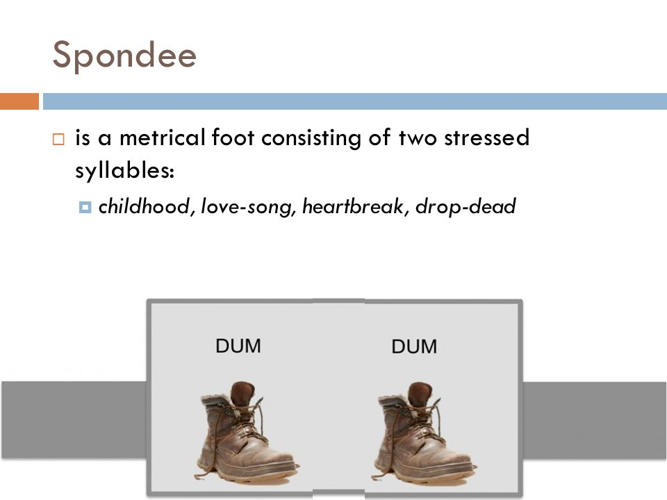 Spondee is a metrical foot consisting of two stressed syllables: