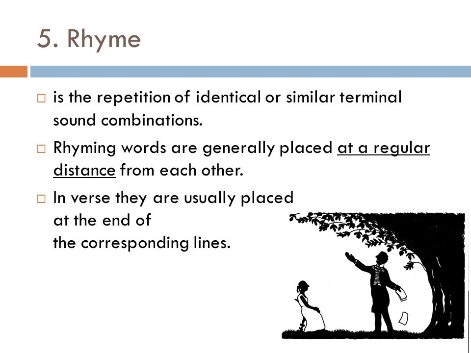 5. Rhyme is the repetition of identical or similar terminal sound combinations.