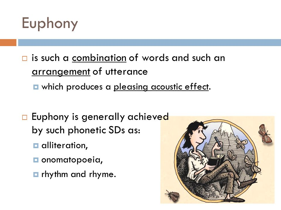 Euphony is such a combination of words and such an arrangement of utterance. which produces a pleasing acoustic effect.