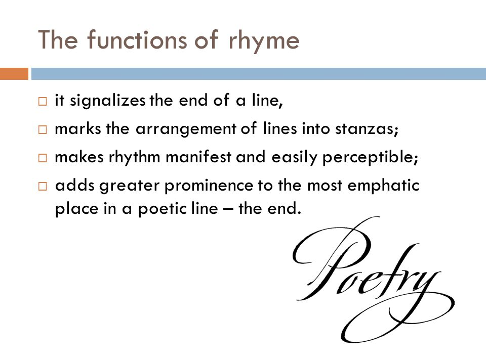 The functions of rhyme it signalizes the end of a line,