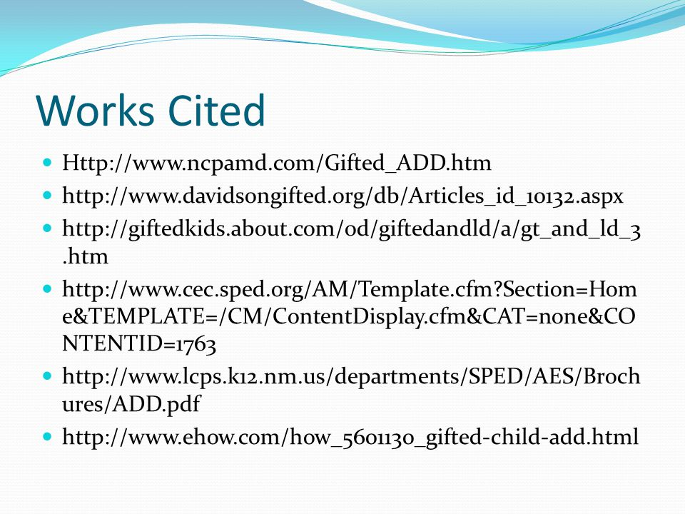 Works Cited Http://www.ncpamd.com/Gifted_ADD.htm